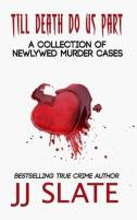 "Book cover for ""Till Death Do Us Part: A Collection of Newlywed Murder Cases"" by Bestselling True Crime Author, JJ Slate"