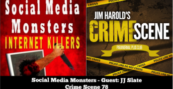 Image from Jim Harold's Crime Scene podcast featuring Social Media Monsters with JJ Slate as a guest