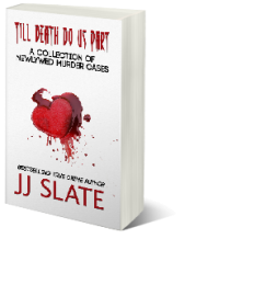 """Book by JJ Slate titled """"Till Death Do Us Part: A Collection of Newlywed Murder Cases"""""""