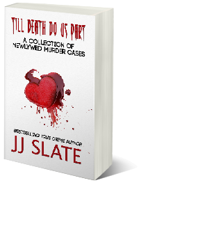 "Book by JJ Slate titled ""Till Death Do Us Part: A Collection of Newlywed Murder Cases"""